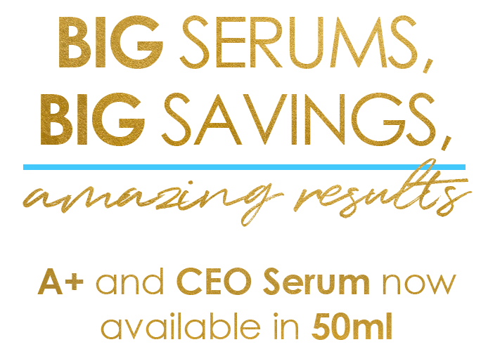 Big Serums, Big Savings, Amazing Results. A+ and C.E.O. Serum now available in 50ml