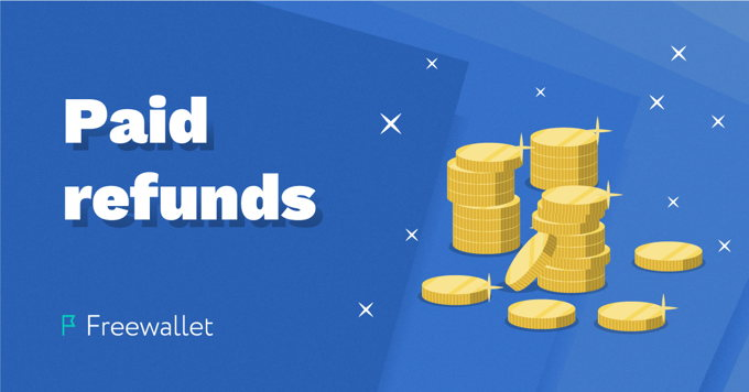 Freewallet introduces paid refunds
