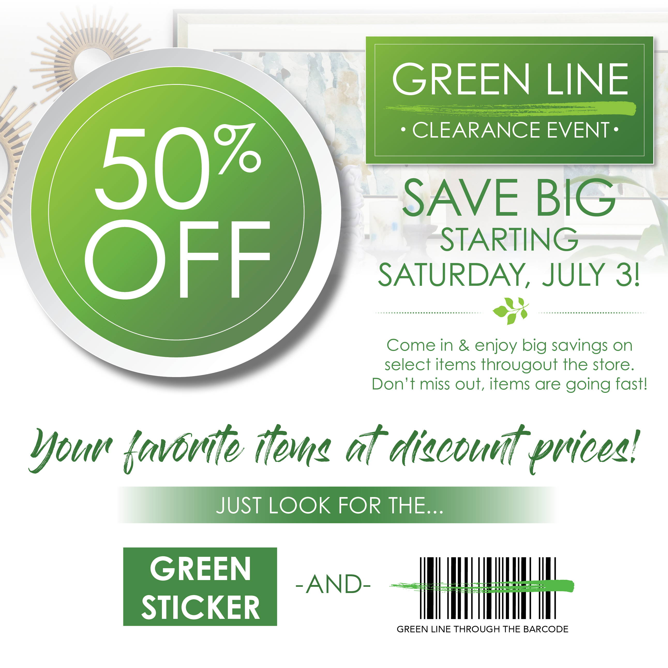 50% off green line clearance event! Come in & enjoy big savings on select items throughout the store. Don't miss out, items are going fast!