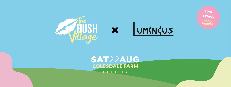 The Hush Village x Luminous