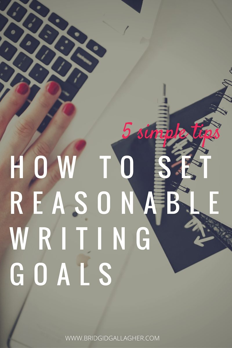 5 Tips for Setting Writing Goals // www.bridgidgallagher.com