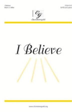I Believe SATB - Mark A. Miller
