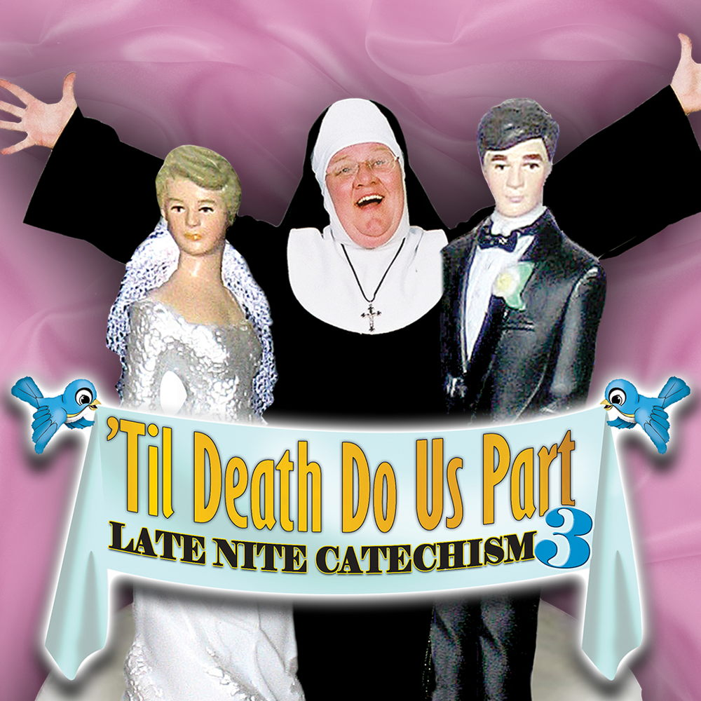 Picture of 'Til Death Do Us Part: Late Nite Catechism 3 is the latest class to be unveiled in this sinfully funny series.  After teaching countless students about the saints, venial sins, limbo and more, Sister is now offering up hilarious lessons on the Sacraments of Marriage and the Last Rites, including her own wacky version of the Newlywed Game.