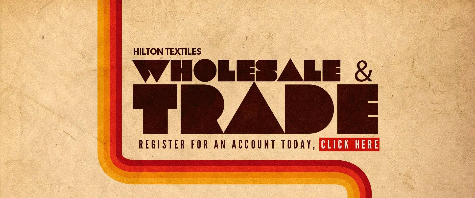 setup a wholesale account with hilton textiles. click here