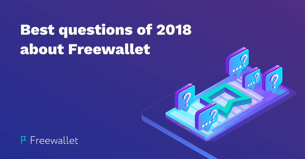 Best questions of 2018 about Freewallet