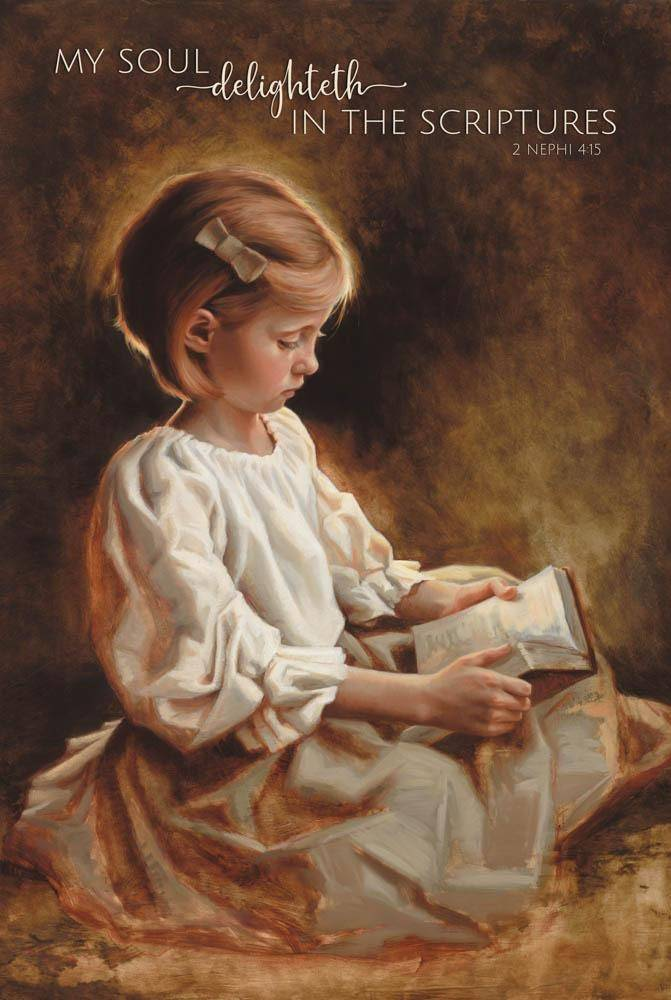 """LDS art poster of a young girl reading the scriptures. Text reads: """"My soul delighteth in the scriptures. - 2 nephi 4:15""""."""