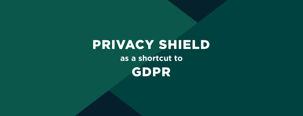 Getting GDPR Compliant Faster Through Privacy Shield