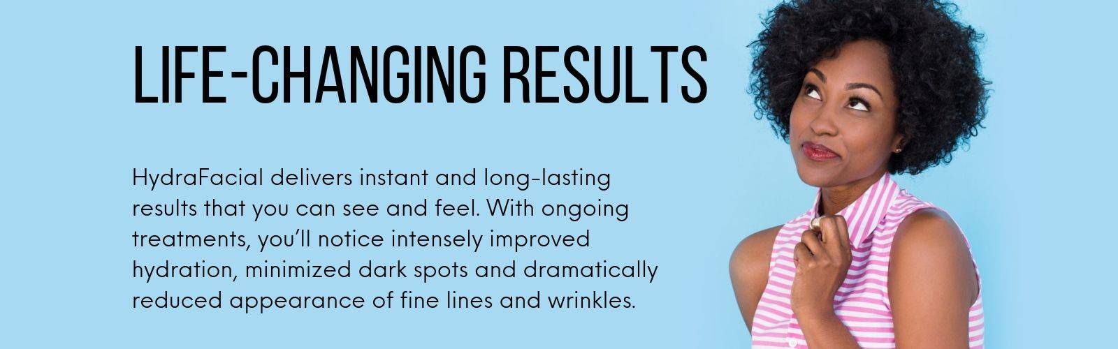 HydraFacial Life Changing Results - Available at Thai-Me Spa in Hot Springs, AR