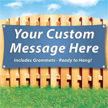 "Custom Vinyl Banner hanging on a wood fence saying ""Your Custom Message Here"""