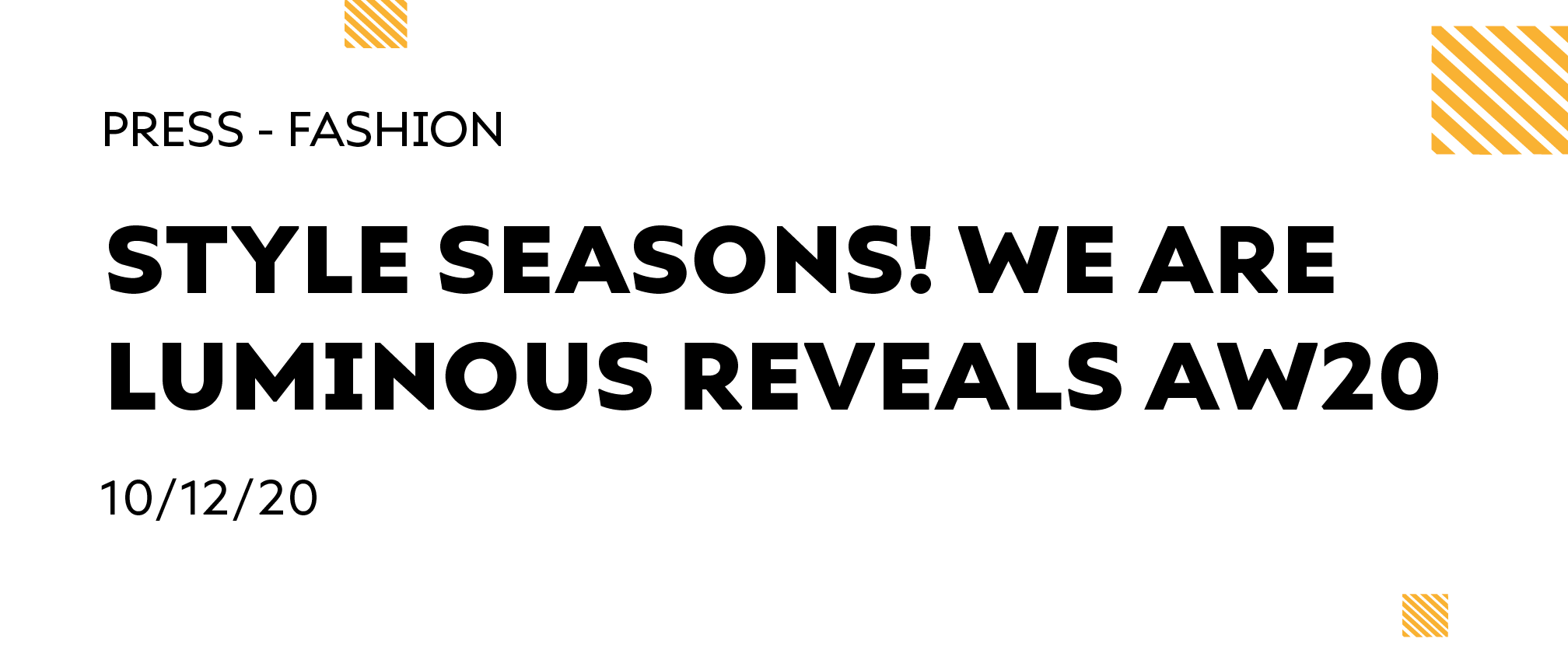Style Seasons! We Are Luminous Reveals AW20