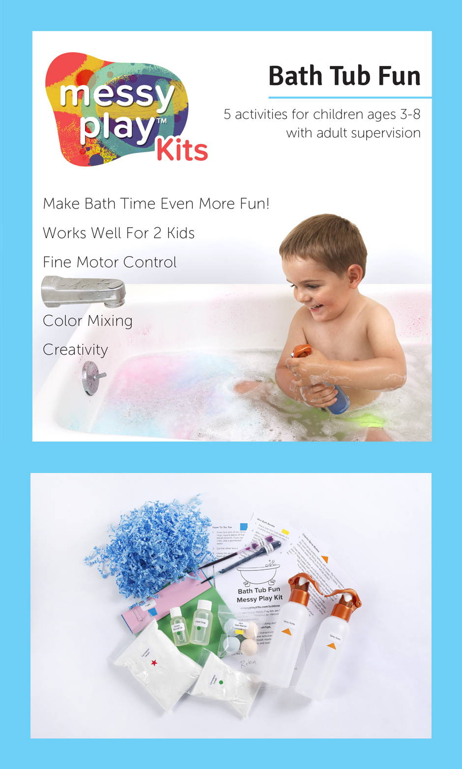 Bath Tub Fun Messy Play Kit contains 5 activities that teach fine motor control, color mixing, creativity. And makes bath time more fun and works well for 2 kids.