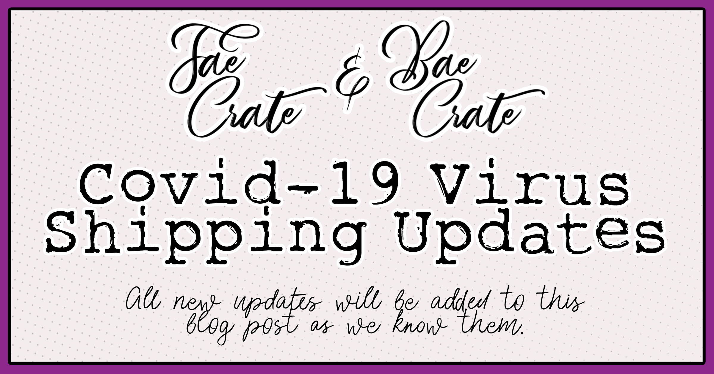 Fae Crate & Bae Crate Covid-19 Virus Shipping Updates. All new updates will be added to this blog post as we know them.