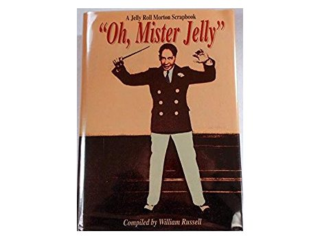 """Oh, Mister Jelly"" A Jelly Roll Morton Scrapbook"