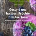 Fruchtpulver, Obst, Früchte, Verwendung, Herstellung, Pulver