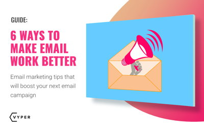 Email Marketing Tips: 6 Ways to Make Email Work Better for You