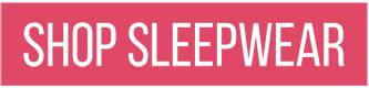 Sleepwear - Shop Gift Ideas Button