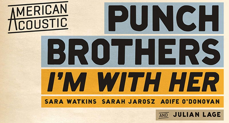 American Acoustic: Punch Brothers and I'm With Her with Julian Lage