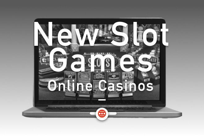 Ten New Slot Games on Online Casinos