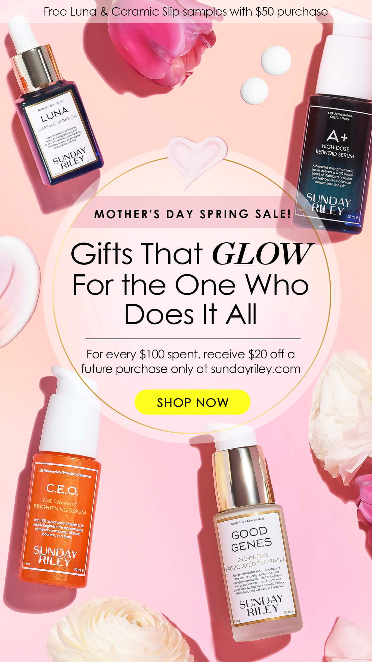 mother's day spring sale! gifts that glow for the one who does it all. For every $100 spent, receive $20 off a future purchase only at sundayriley.com