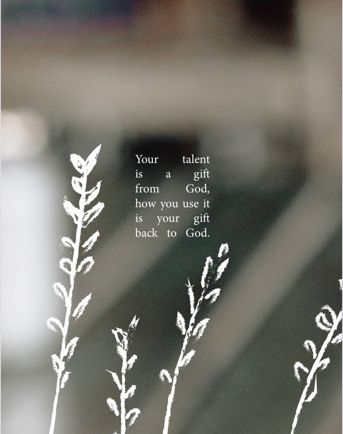 """Graphic quote: """"your talent is a gift from God, how you use it is your gift back to God."""""""